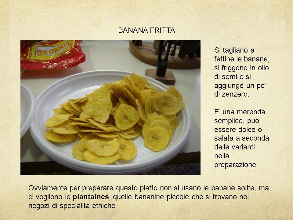 BANANA FRITTA Ovviamente per preparare questo piatto non si usano le banane solite, ma ci vogliono le plantaines, quelle bananine piccole che si trova