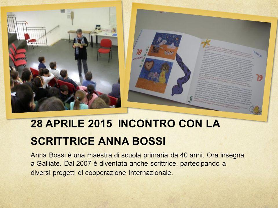 28 APRILE 2015 INCONTRO CON LA SCRITTRICE ANNA BOSSI Anna Bossi è una maestra di scuola primaria da 40 anni. Ora insegna a Galliate. Dal 2007 è divent