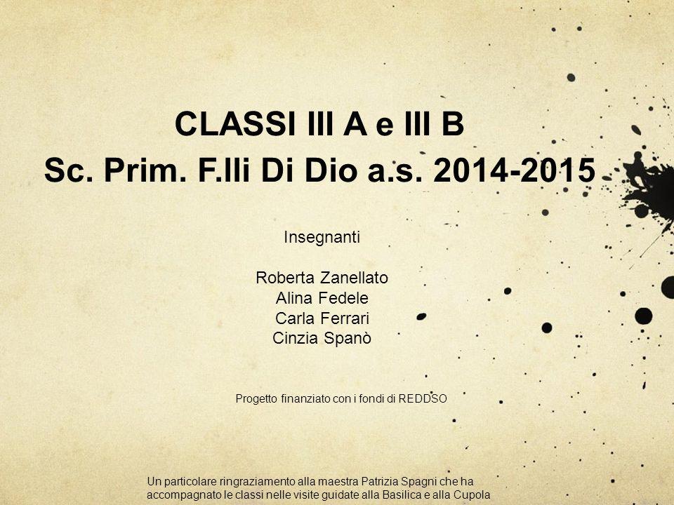 CLASSI III A e III B Sc. Prim. F.lli Di Dio a.s. 2014-2015 Insegnanti Roberta Zanellato Alina Fedele Carla Ferrari Cinzia Spanò Progetto finanziato co