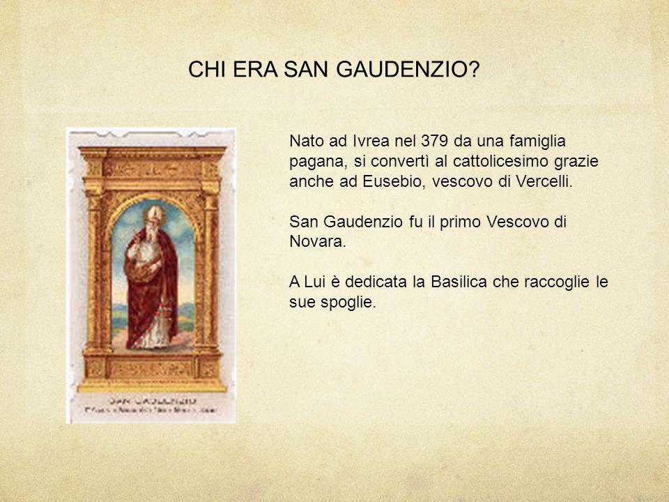 CHI ERA SAN GAUDENZIO? Nato ad Ivrea nel 379 da una famiglia pagana, si convertì al cattolicesimo grazie anche ad Eusebio, vescovo di Vercelli. San Ga