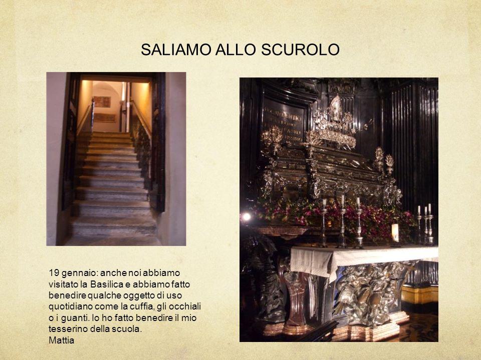 SALIAMO ALLO SCUROLO 19 gennaio: anche noi abbiamo visitato la Basilica e abbiamo fatto benedire qualche oggetto di uso quotidiano come la cuffia, gli
