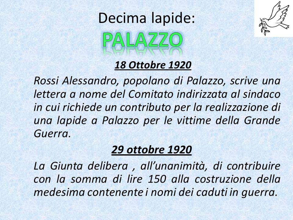 Decima lapide: 18 Ottobre 1920 Rossi Alessandro, popolano di Palazzo, scrive una lettera a nome del Comitato indirizzata al sindaco in cui richiede un contributo per la realizzazione di una lapide a Palazzo per le vittime della Grande Guerra.