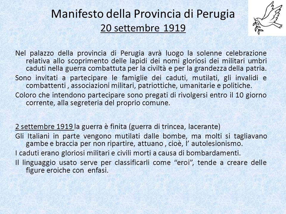 Manifesto della Provincia di Perugia 20 settembre 1919 Nel palazzo della provincia di Perugia avrà luogo la solenne celebrazione relativa allo scoprimento delle lapidi dei nomi gloriosi dei militari umbri caduti nella guerra combattuta per la civiltà e per la grandezza della patria.