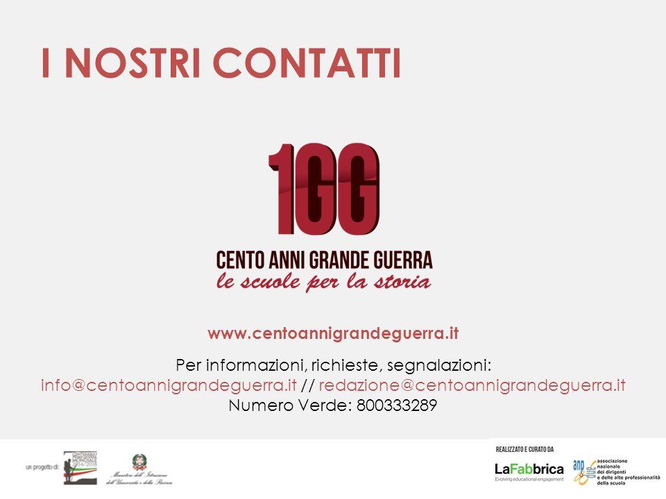 I NOSTRI CONTATTI www.centoannigrandeguerra.it Per informazioni, richieste, segnalazioni: info@centoannigrandeguerra.it // redazione@centoannigrandeguerra.it Numero Verde: 800333289