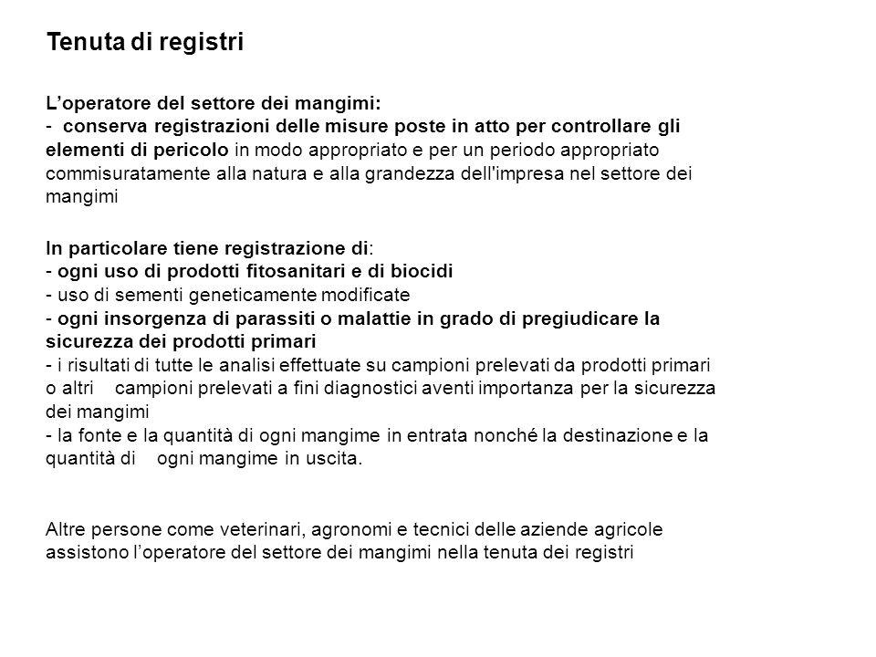 Tenuta di registri L'operatore del settore dei mangimi: - conserva registrazioni delle misure poste in atto per controllare gli elementi di pericolo i