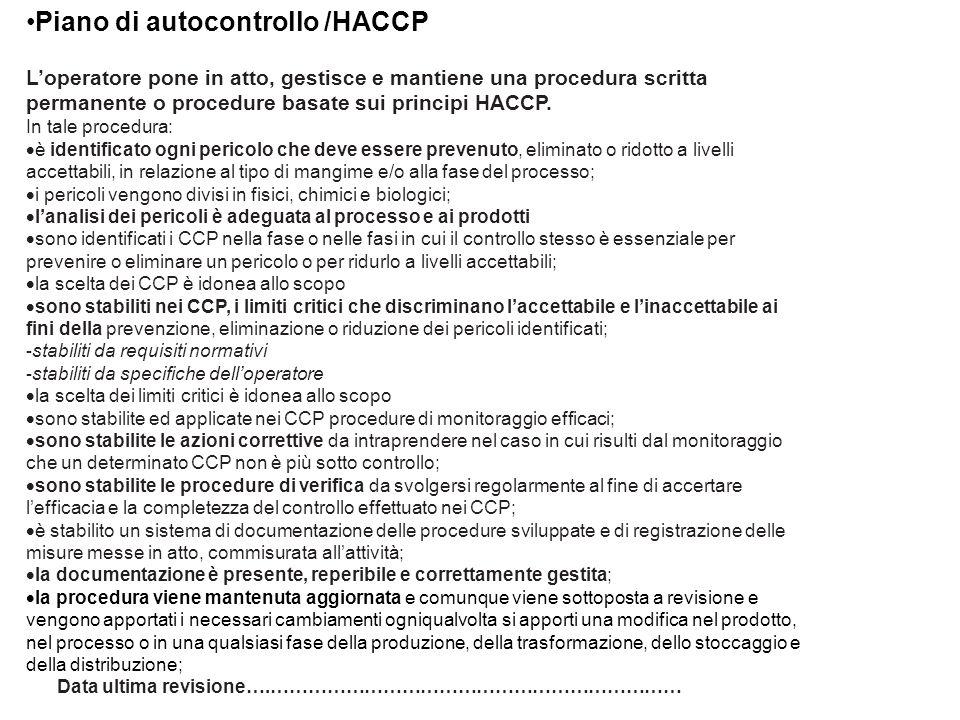 Piano di autocontrollo /HACCP L'operatore pone in atto, gestisce e mantiene una procedura scritta permanente o procedure basate sui principi HACCP. In