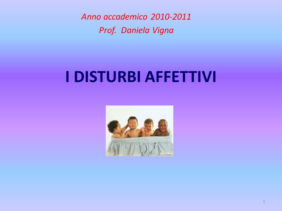 1 I DISTURBI AFFETTIVI Anno accademico 2010-2011 Prof. Daniela Vigna