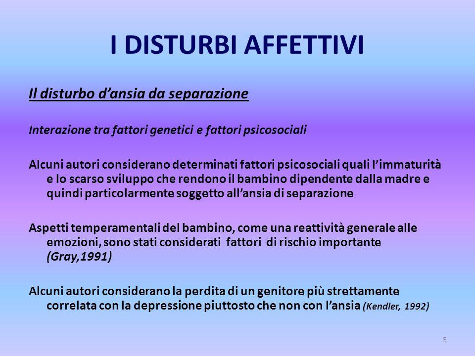 5 I DISTURBI AFFETTIVI Il disturbo d'ansia da separazione Interazione tra fattori genetici e fattori psicosociali Alcuni autori considerano determinat