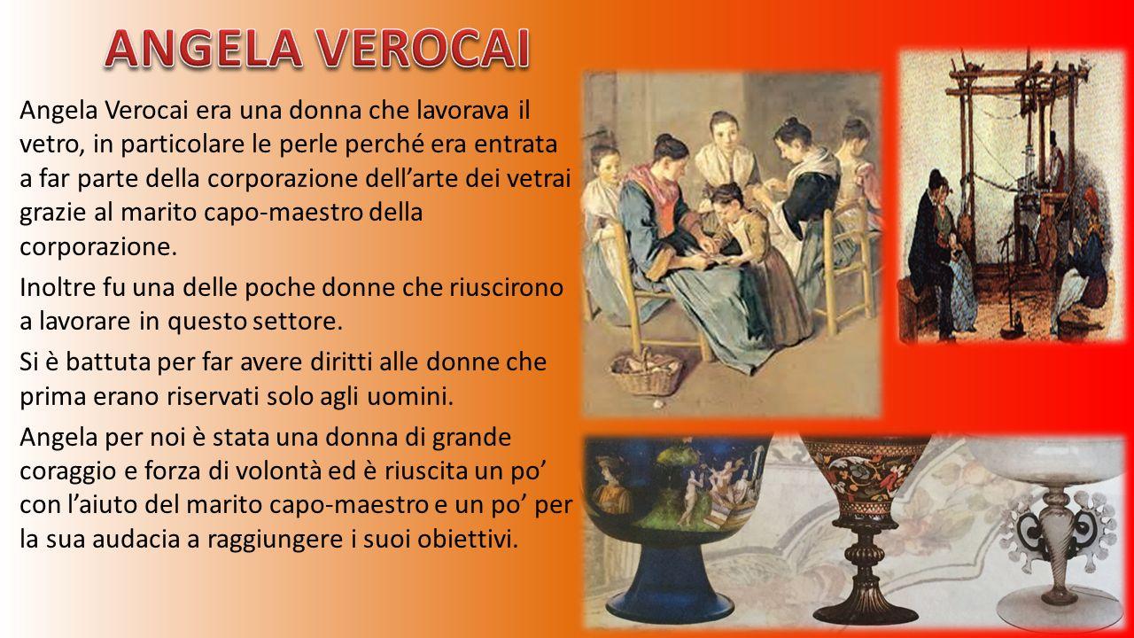Angela Verocai era una donna che lavorava il vetro, in particolare le perle perché era entrata a far parte della corporazione dell'arte dei vetrai gra