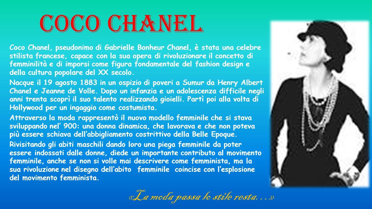 COCO CHANEL Coco Chanel, pseudonimo di Gabrielle Bonheur Chanel, è stata una celebre stilista francese, capace con la sua opera di rivoluzionare il co