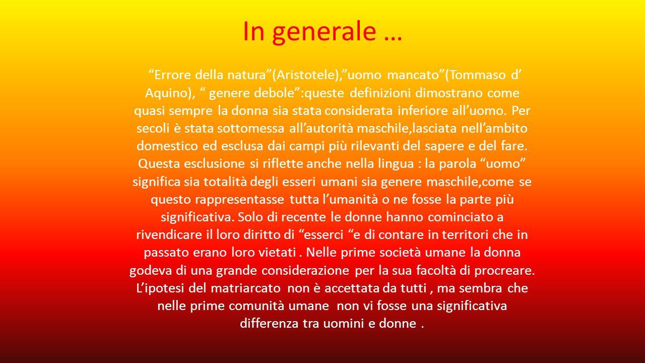 """In generale … """"Errore della natura""""(Aristotele),""""uomo mancato""""(Tommaso d' Aquino), """" genere debole"""":queste definizioni dimostrano come quasi sempre la"""