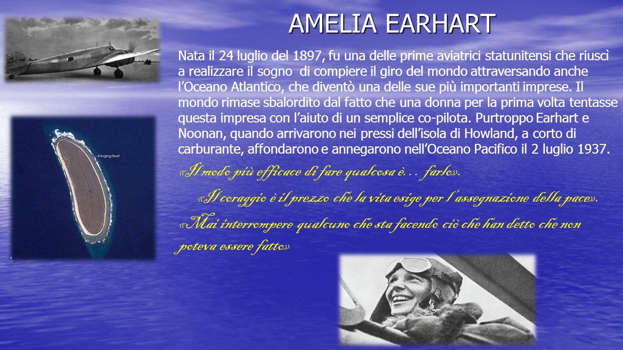 AMELIA EARHART Nata il 24 luglio del 1897, fu una delle prime aviatrici statunitensi che riuscì a realizzare il sogno di compiere il giro del mondo at