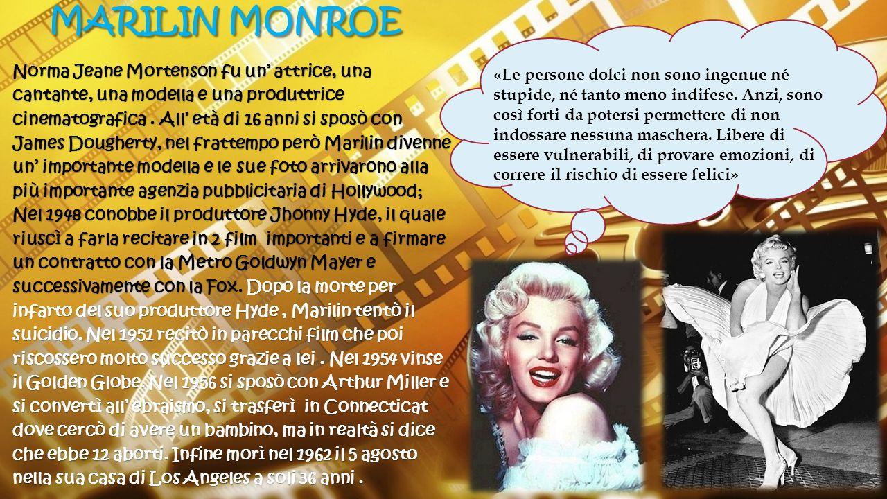 MARILIN MONROE Norma Jeane Mortenson fu un' attrice, una cantante, una modella e una produttrice cinematografica. All' età di 16 anni si sposò con Jam