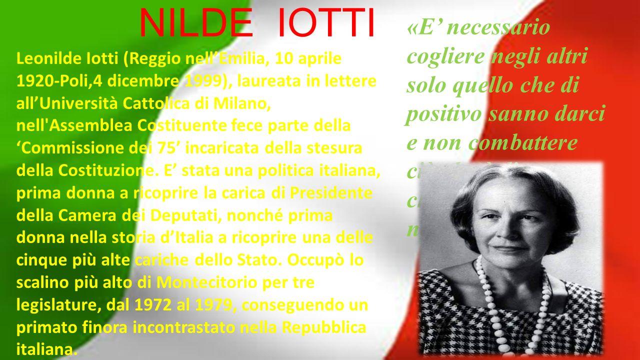 NILDE IOTTI Leonilde Iotti (Reggio nell'Emilia, 10 aprile 1920-Poli,4 dicembre 1999), laureata in lettere all'Università Cattolica di Milano, nell'Ass