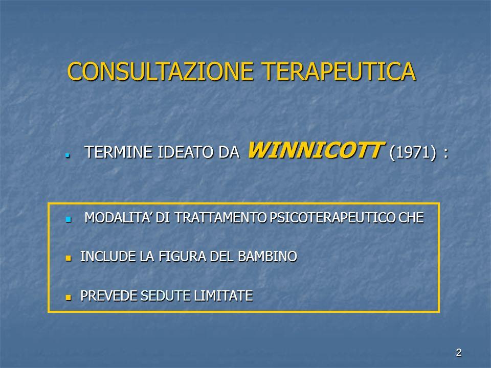 2 CONSULTAZIONE TERAPEUTICA TERMINE IDEATO DA WINNICOTT (1971) : TERMINE IDEATO DA WINNICOTT (1971) : MODALITA' DI TRATTAMENTO PSICOTERAPEUTICO CHE MO