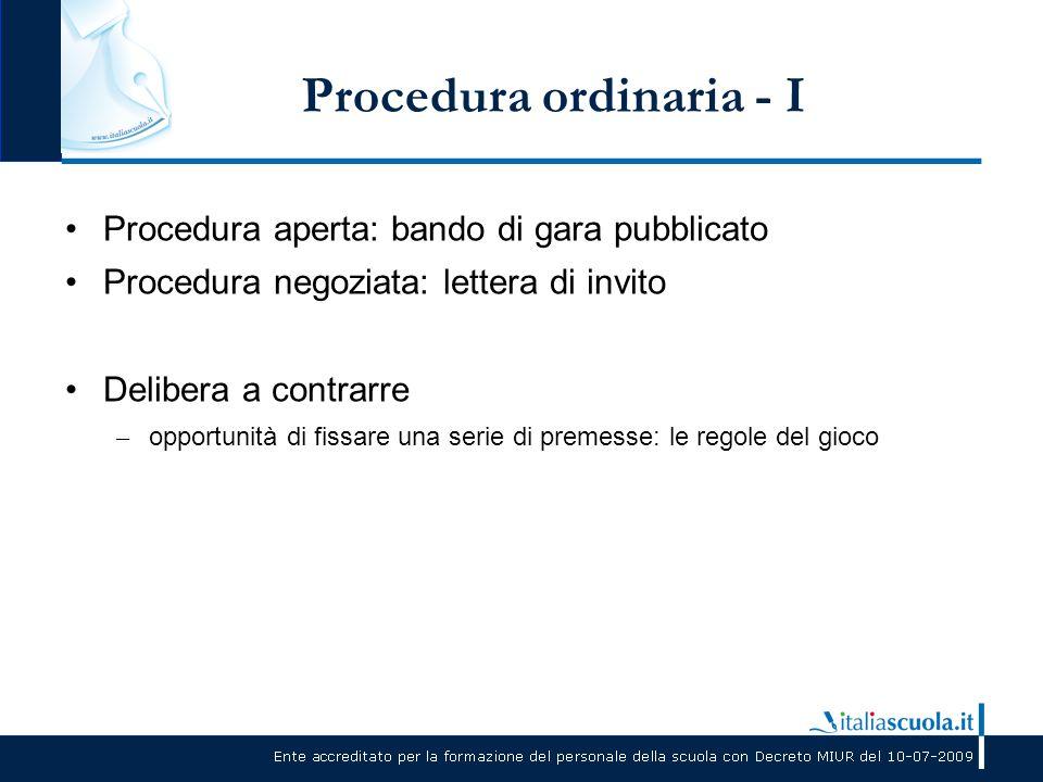 Procedura ordinaria - I Procedura aperta: bando di gara pubblicato Procedura negoziata: lettera di invito Delibera a contrarre – opportunità di fissar