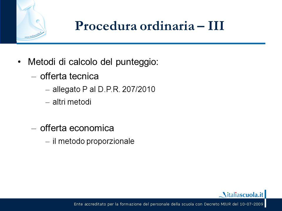 Procedura ordinaria – III Metodi di calcolo del punteggio: – offerta tecnica – allegato P al D.P.R. 207/2010 – altri metodi – offerta economica – il m