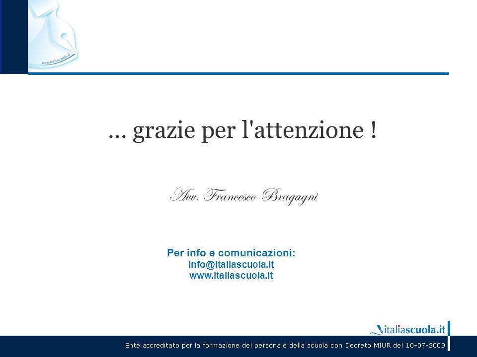 … grazie per l'attenzione ! Avv. Francesco Bragagni Per info e comunicazioni: info@italiascuola.it www.italiascuola.it