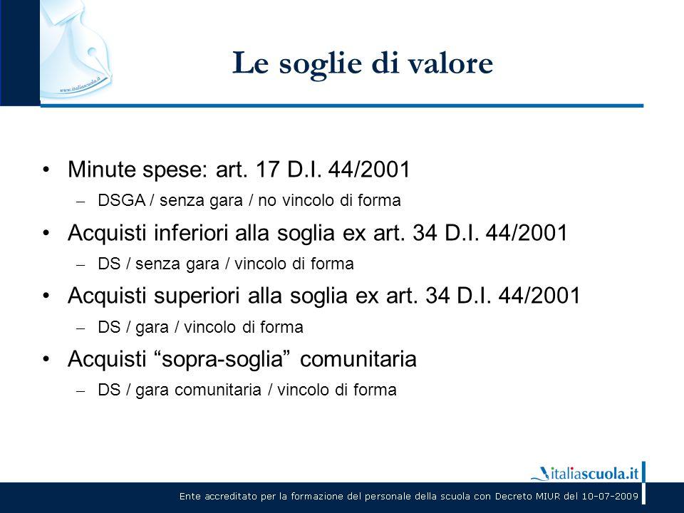 Le soglie di valore Minute spese: art. 17 D.I. 44/2001 – DSGA / senza gara / no vincolo di forma Acquisti inferiori alla soglia ex art. 34 D.I. 44/200