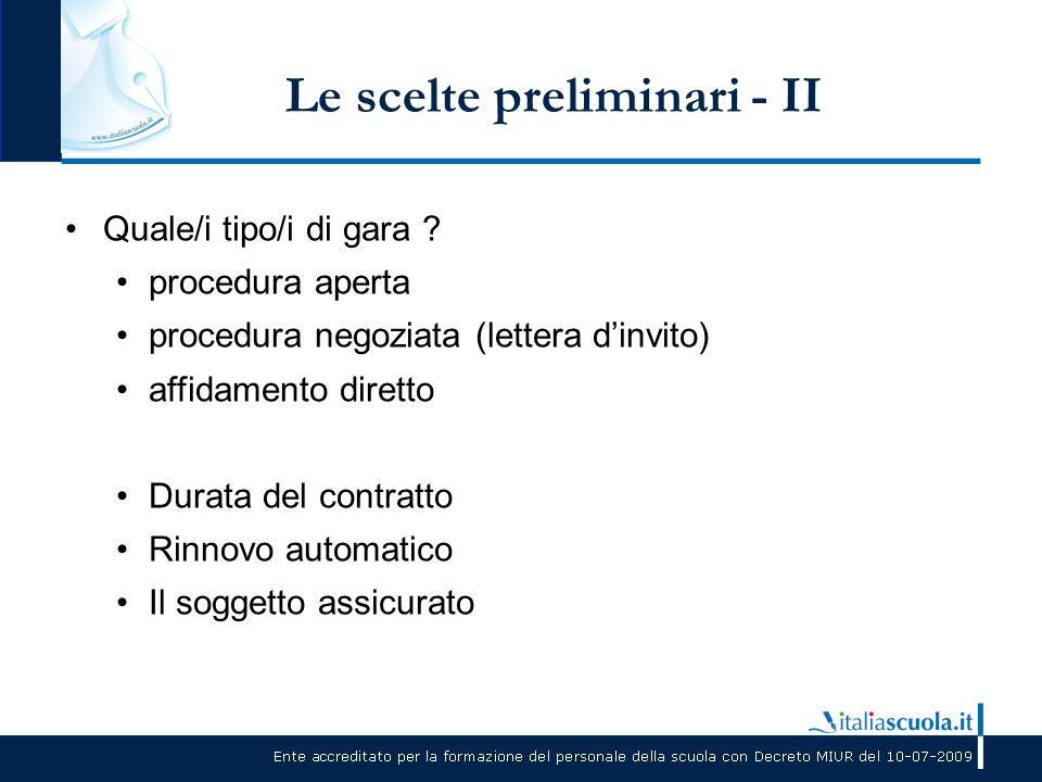 Le scelte preliminari - II Quale/i tipo/i di gara ? procedura aperta procedura negoziata (lettera d'invito) affidamento diretto Durata del contratto R
