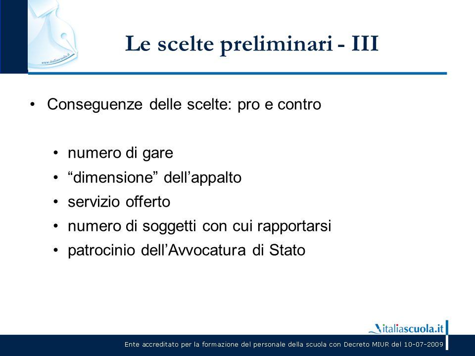 """Le scelte preliminari - III Conseguenze delle scelte: pro e contro numero di gare """"dimensione"""" dell'appalto servizio offerto numero di soggetti con cu"""
