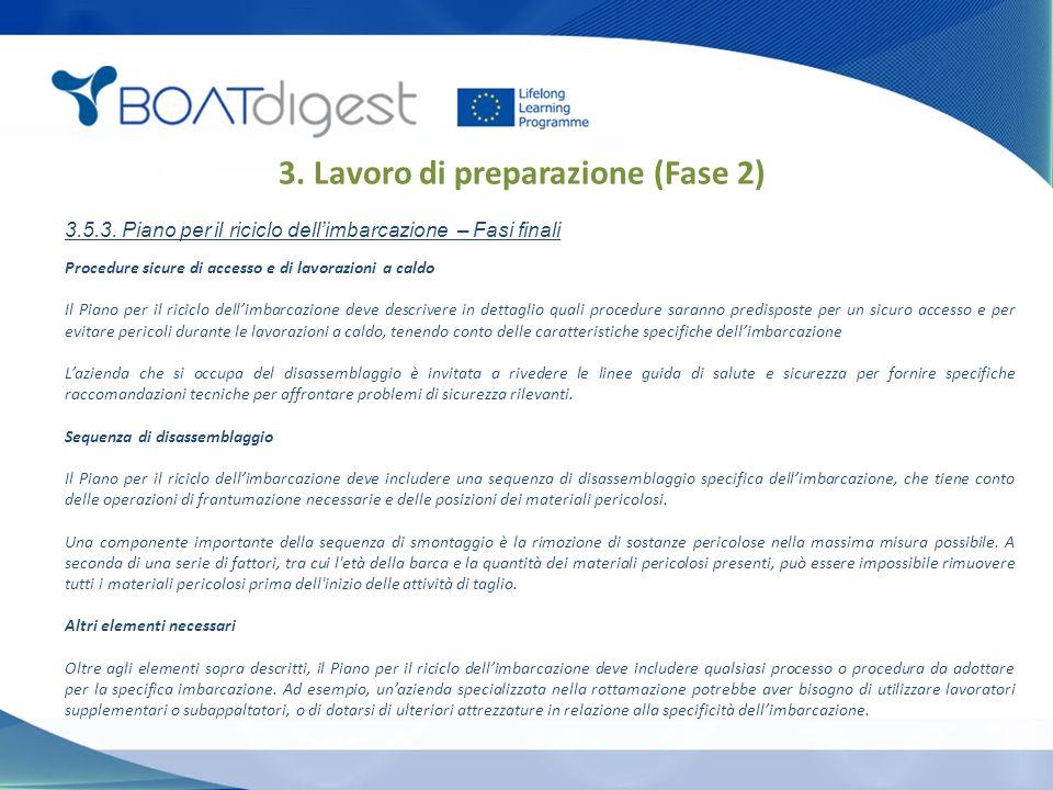 Procedure sicure di accesso e di lavorazioni a caldo Il Piano per il riciclo dell'imbarcazione deve descrivere in dettaglio quali procedure saranno pr