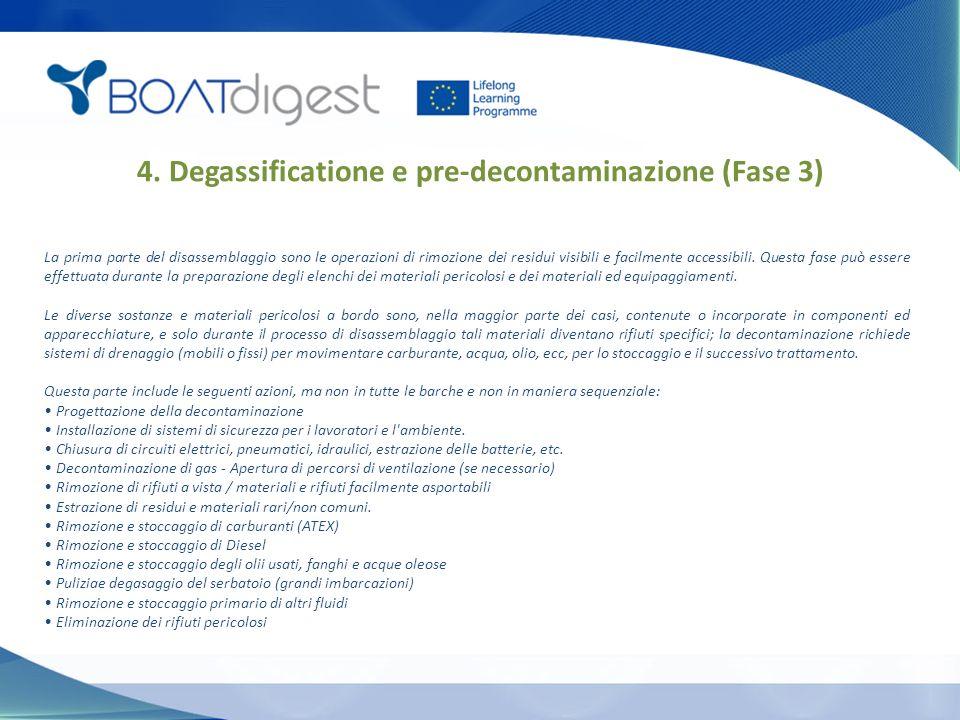 4. Degassificatione e pre-decontaminazione (Fase 3) La prima parte del disassemblaggio sono le operazioni di rimozione dei residui visibili e facilmen