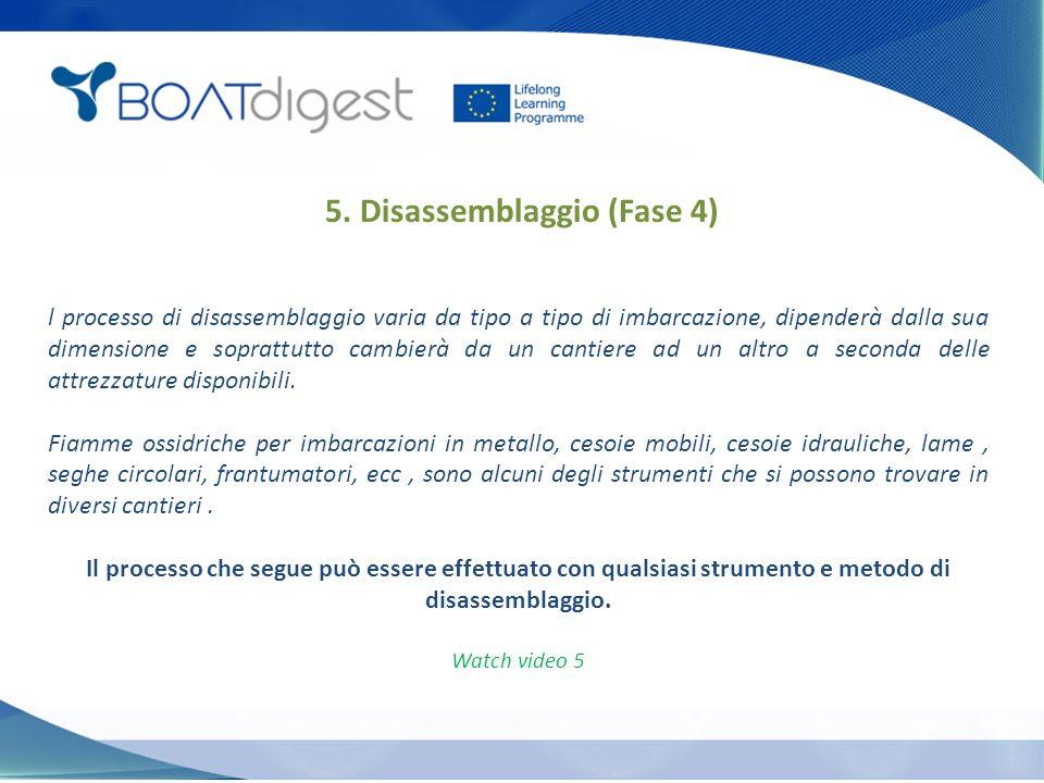 5. Disassemblaggio (Fase 4) l processo di disassemblaggio varia da tipo a tipo di imbarcazione, dipenderà dalla sua dimensione e soprattutto cambierà