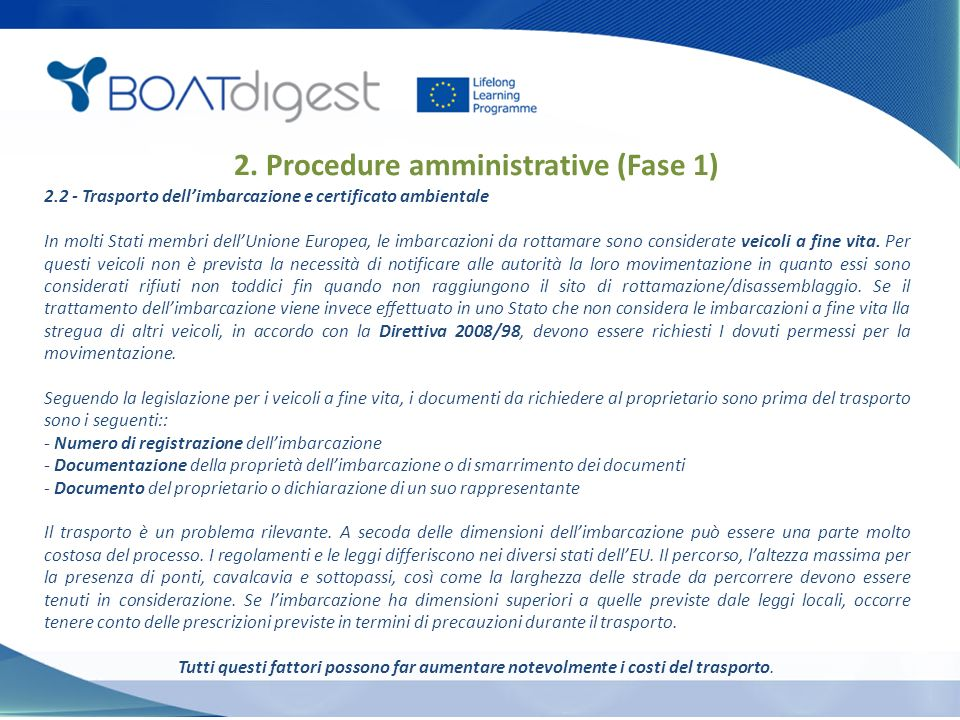 2.2 - Trasporto dell'imbarcazione e certificato ambientale In molti Stati membri dell'Unione Europea, le imbarcazioni da rottamare sono considerate veicoli a fine vita.