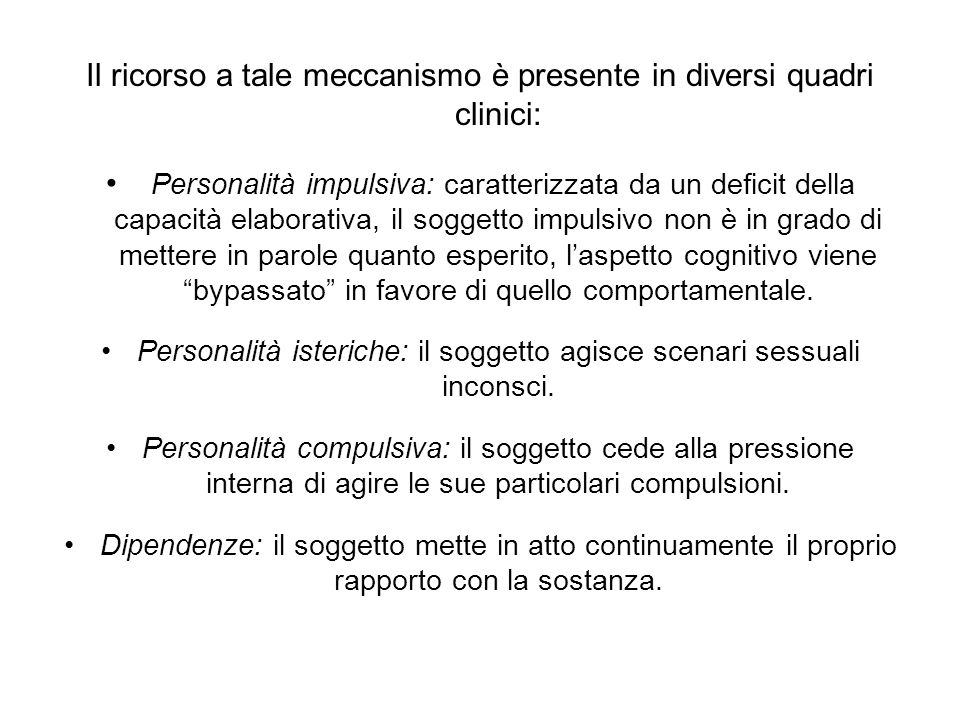 Il ricorso a tale meccanismo è presente in diversi quadri clinici: Personalità impulsiva: caratterizzata da un deficit della capacità elaborativa, il