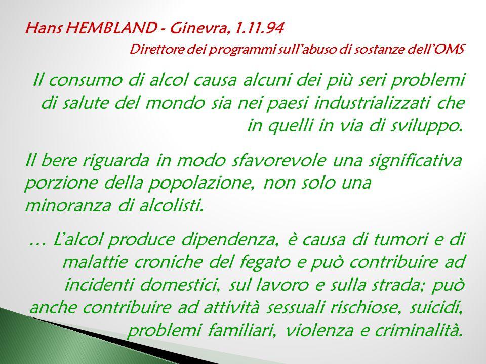 Hans HEMBLAND - Ginevra, 1.11.94 Direttore dei programmi sull'abuso di sostanze dell'OMS Il consumo di alcol causa alcuni dei più seri problemi di salute del mondo sia nei paesi industrializzati che in quelli in via di sviluppo.