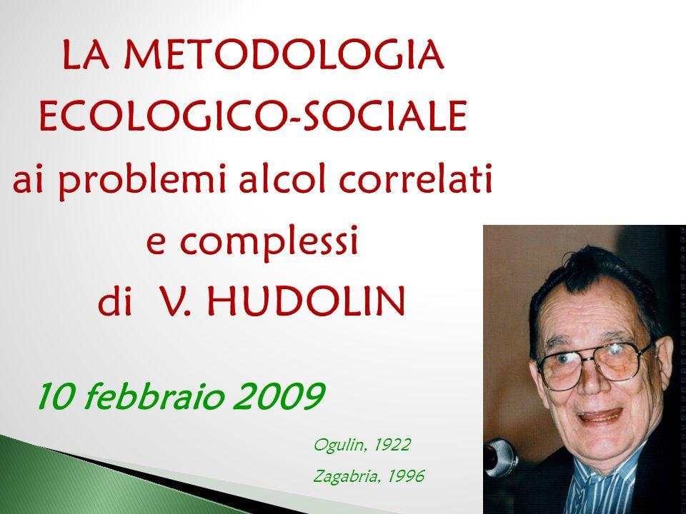 VLADIMIR HUDOLIN Psichiatra, Direttore della Clinica di neurologia, psichiatria, alcologia ed altre dipendenze di Zagabria 1964 aveva istituito un reparto per alcolisti presso l'ospedale universitario.