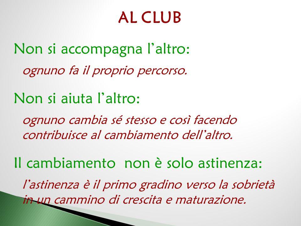 AL CLUB Non si accompagna l'altro: ognuno fa il proprio percorso.