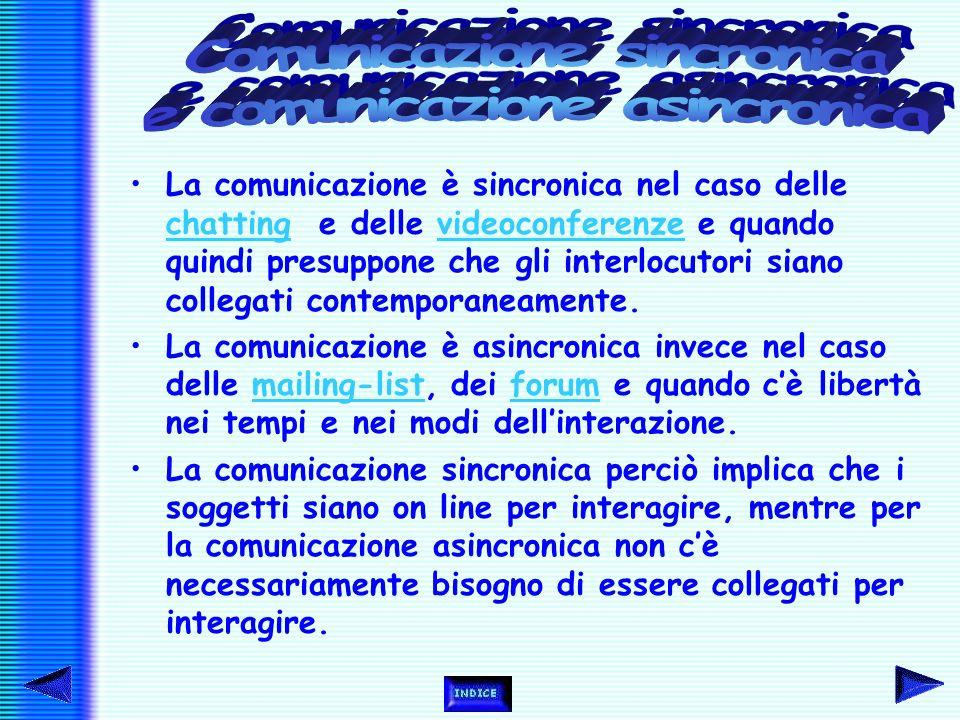 La comunicazione in rete è diversificata, nel senso che è possibile dare vita ad una comunicazione sincronica o ad un tipo di comunicazione asincronic