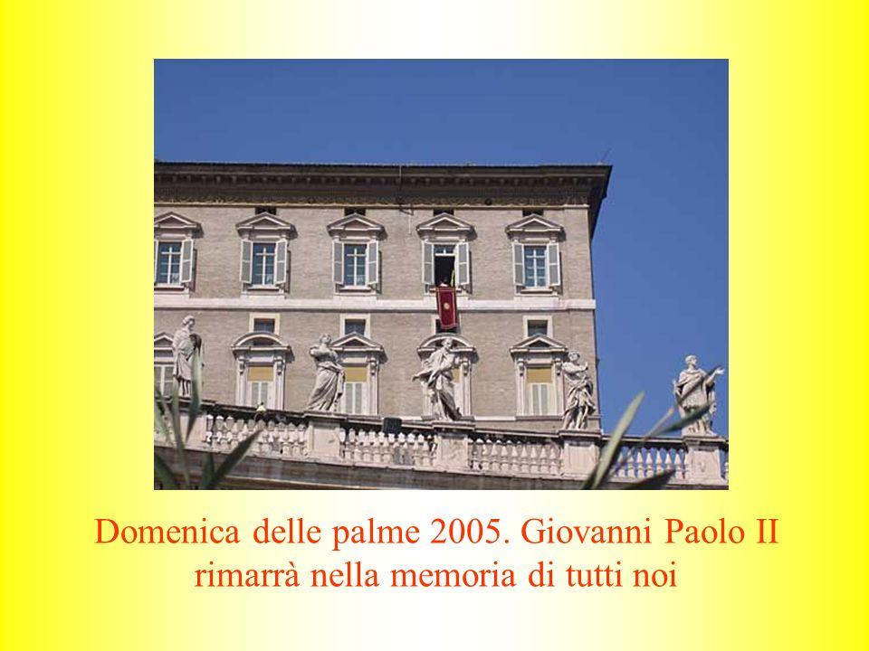 Domenica delle palme 2005. Giovanni Paolo II rimarrà nella memoria di tutti noi