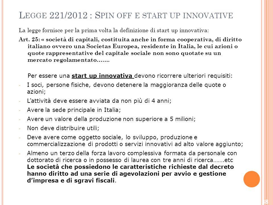 L EGGE 221/2012 : S PIN OFF E START UP INNOVATIVE La legge fornisce per la prima volta la definizione di start up innovativa: Art.
