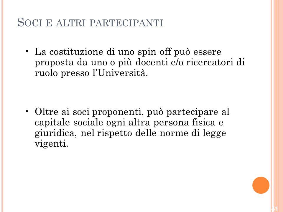 S OCI E ALTRI PARTECIPANTI La costituzione di uno spin off può essere proposta da uno o più docenti e/o ricercatori di ruolo presso l'Università.