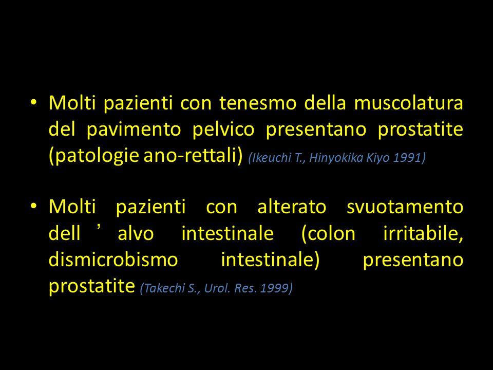 Teoria tensiogena Molti pazienti con tenesmo della muscolatura del pavimento pelvico presentano prostatite (patologie ano-rettali) (Ikeuchi T., Hinyok