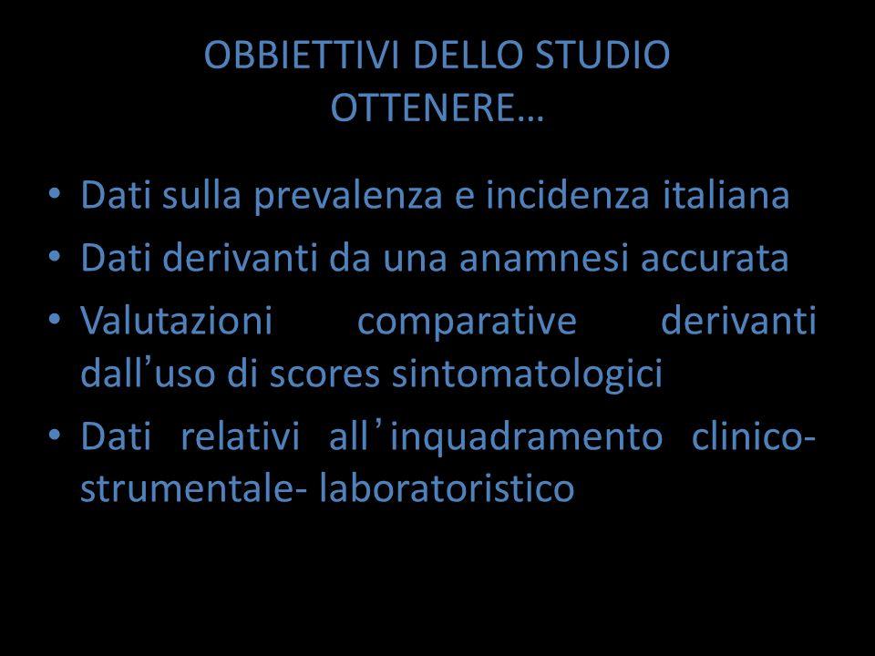 OBBIETTIVI DELLO STUDIO OTTENERE… Dati sulla prevalenza e incidenza italiana Dati derivanti da una anamnesi accurata Valutazioni comparative derivanti