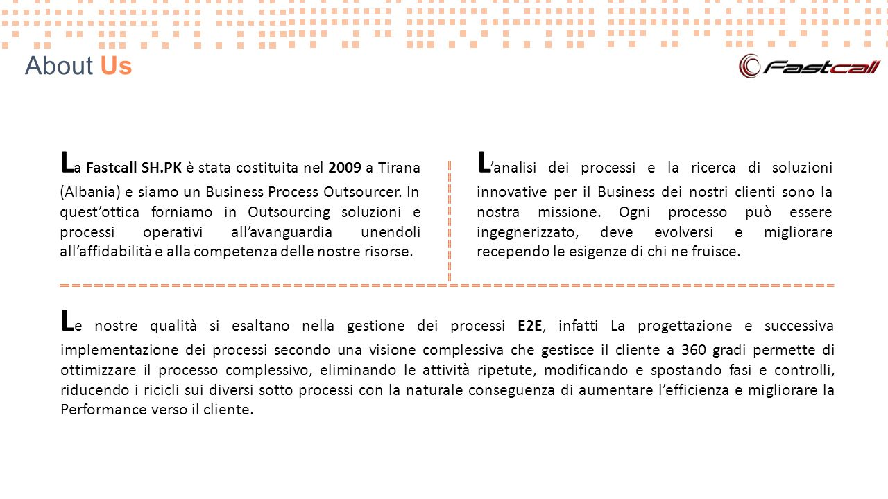 About Us L 'analisi dei processi e la ricerca di soluzioni innovative per il Business dei nostri clienti sono la nostra missione.