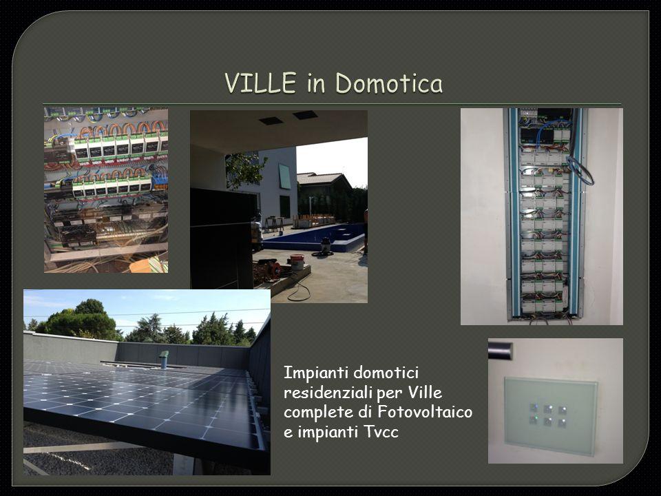 Impianti domotici residenziali per Ville complete di Fotovoltaico e impianti Tvcc