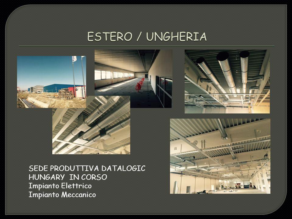 SEDE PRODUTTIVA DATALOGIC HUNGARY IN CORSO Impianto Elettrico Impianto Meccanico