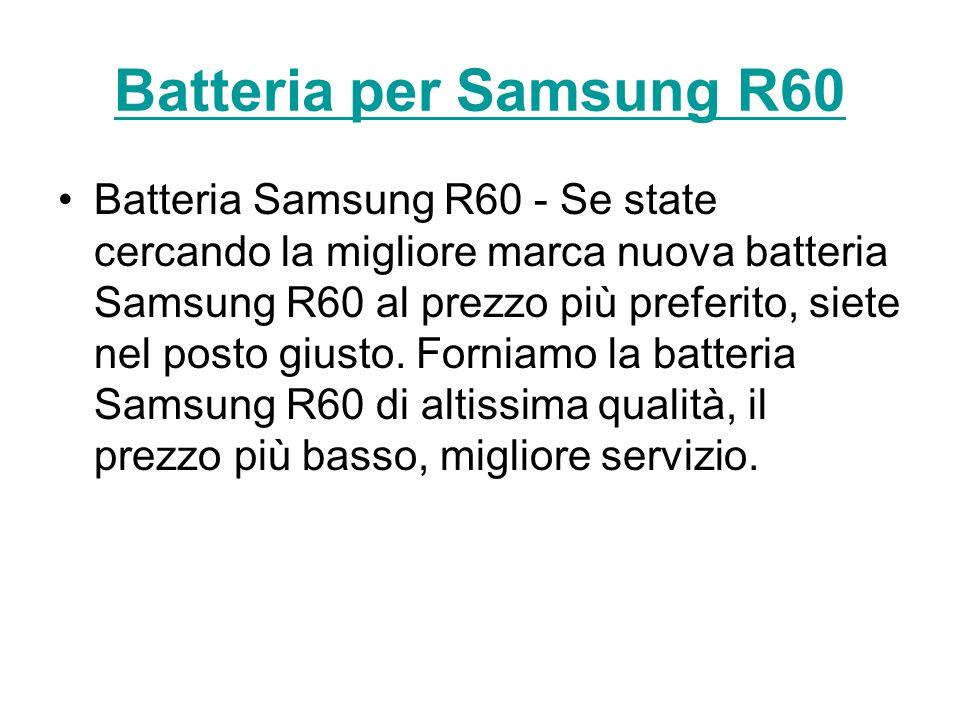 Batteria per Samsung R60 Batteria Samsung R60 - Se state cercando la migliore marca nuova batteria Samsung R60 al prezzo più preferito, siete nel posto giusto.