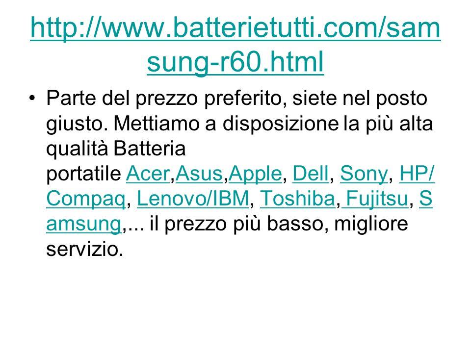 http://www.batterietutti.com/sam sung-r60.html Parte del prezzo preferito, siete nel posto giusto. Mettiamo a disposizione la più alta qualità Batteri