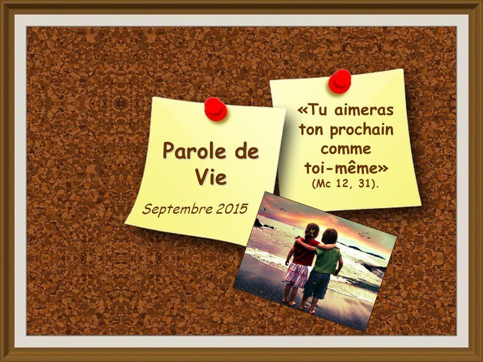Parole de Vie Septembre 2015 «Tu aimeras ton prochain comme toi-même» (Mc 12, 31).