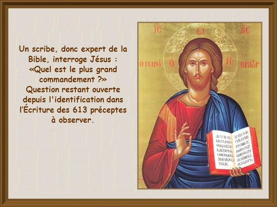 Un scribe, donc expert de la Bible, interroge Jésus : «Quel est le plus grand commandement ?» Question restant ouverte depuis l identification dans l'Écriture des 613 préceptes à observer.
