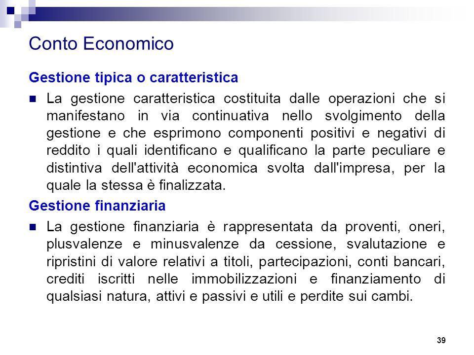 Conto Economico Gestione tipica o caratteristica La gestione caratteristica costituita dalle operazioni che si manifestano in via continuativa nello s