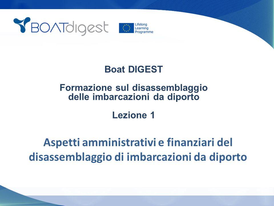 Boat DIGEST Formazione sul disassemblaggio delle imbarcazioni da diporto Lezione 1 Aspetti amministrativi e finanziari del disassemblaggio di imbarcazioni da diporto