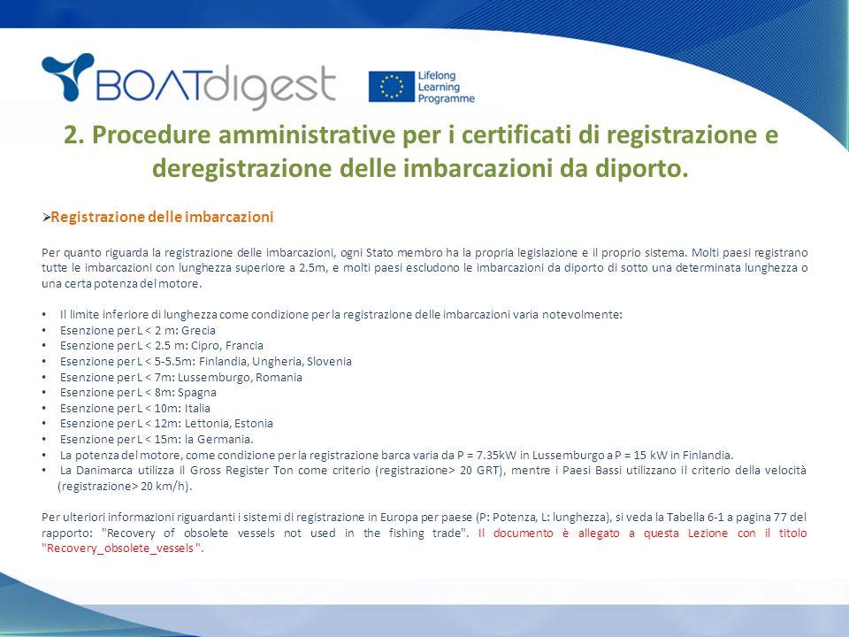  Registrazione delle imbarcazioni Per quanto riguarda la registrazione delle imbarcazioni, ogni Stato membro ha la propria legislazione e il proprio sistema.