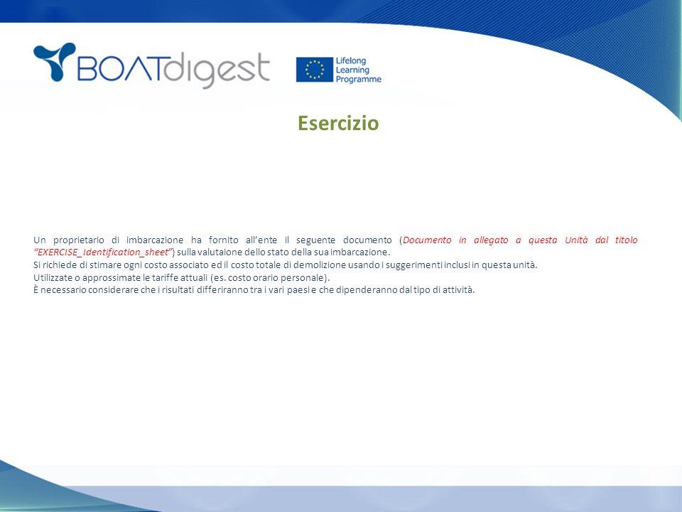 Esercizio Un proprietario di imbarcazione ha fornito all'ente il seguente documento (Documento in allegato a questa Unità dal titolo EXERCISE_Identification_sheet ) sulla valutaione dello stato della sua imbarcazione.